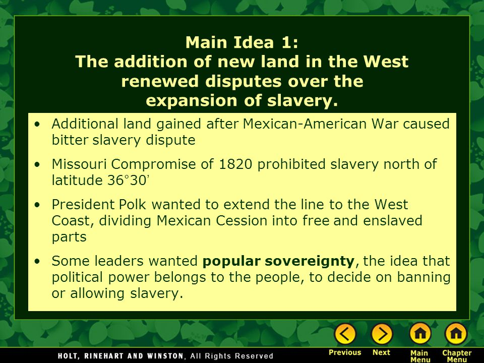 Main Idea 1: The addition of new land in the West renewed disputes over the expansion of slavery.
