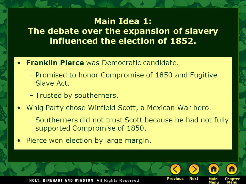 Main Idea 1: The debate over the expansion of slavery influenced the election of 1852.