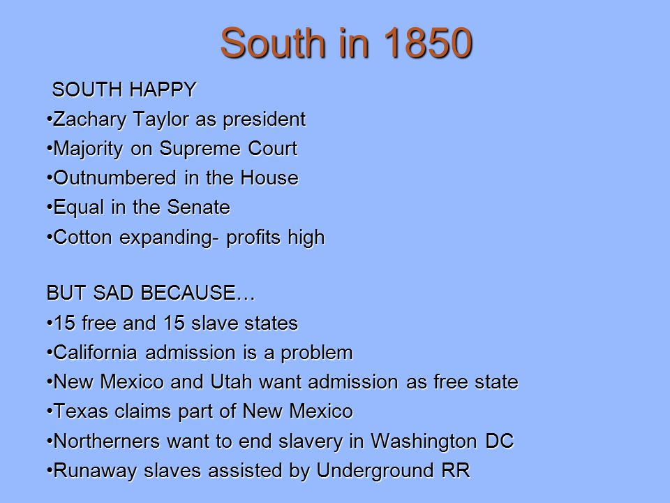 South in 1850 SOUTH HAPPY Zachary Taylor as president