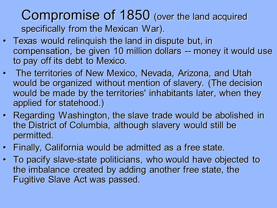 Compromise of 1850 (over the land acquired specifically from the Mexican War).
