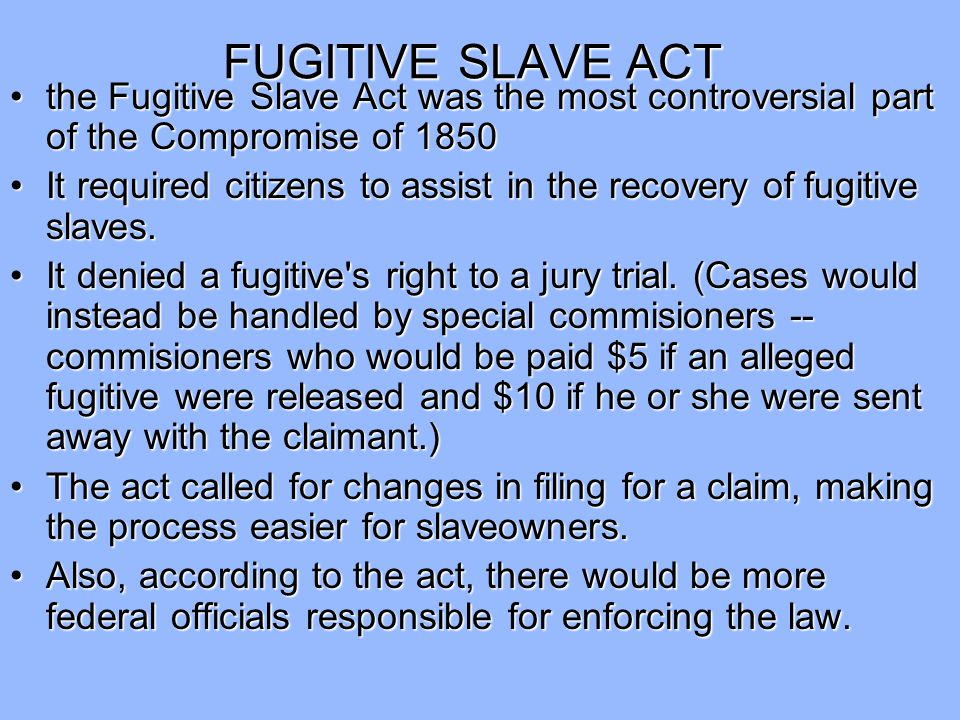 FUGITIVE SLAVE ACT the Fugitive Slave Act was the most controversial part of the Compromise of 1850.