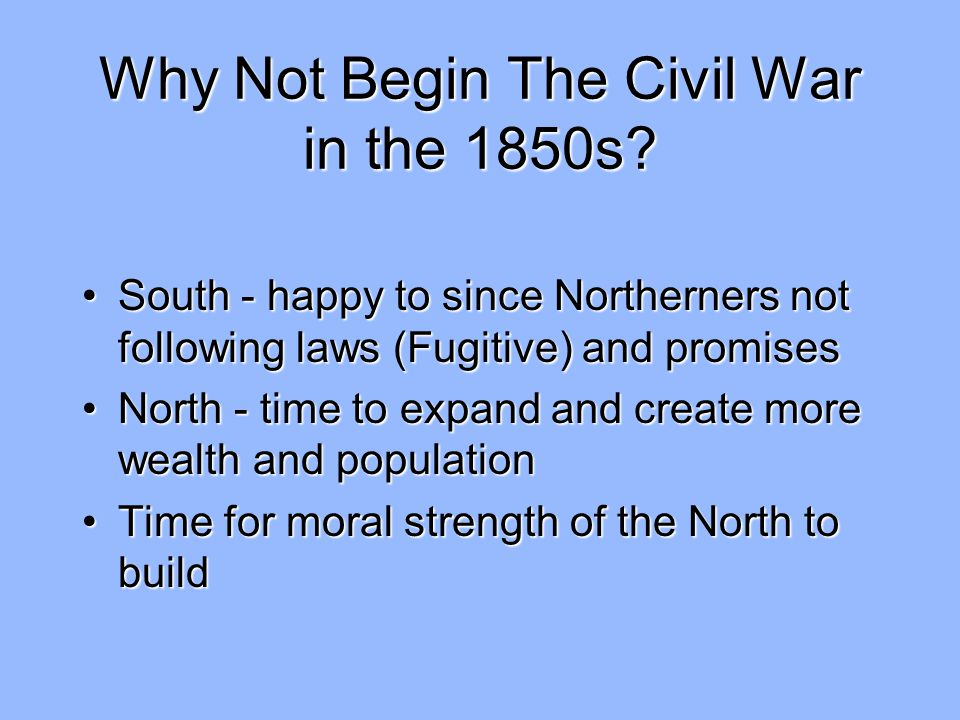 Why Not Begin The Civil War in the 1850s