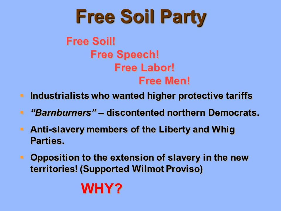 Free Soil Party WHY Free Soil! Free Speech! Free Labor! Free Men!