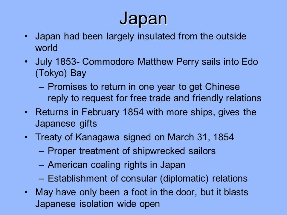 Japan Japan had been largely insulated from the outside world