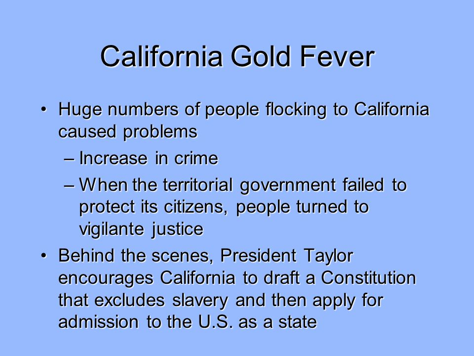 California Gold Fever Huge numbers of people flocking to California caused problems. Increase in crime.