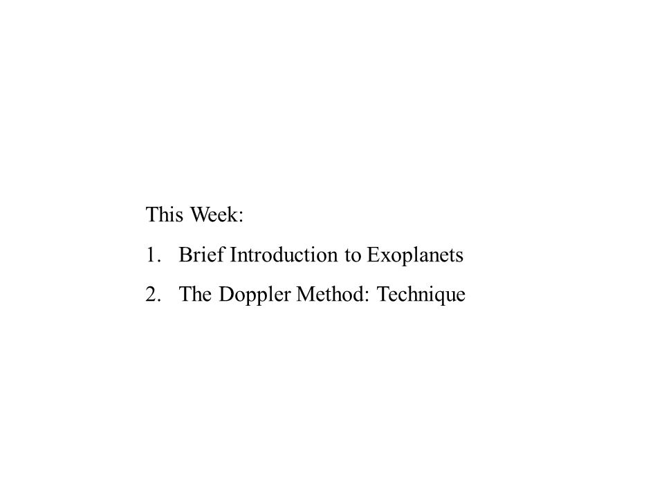 This Week: Brief Introduction to Exoplanets The Doppler Method: Technique