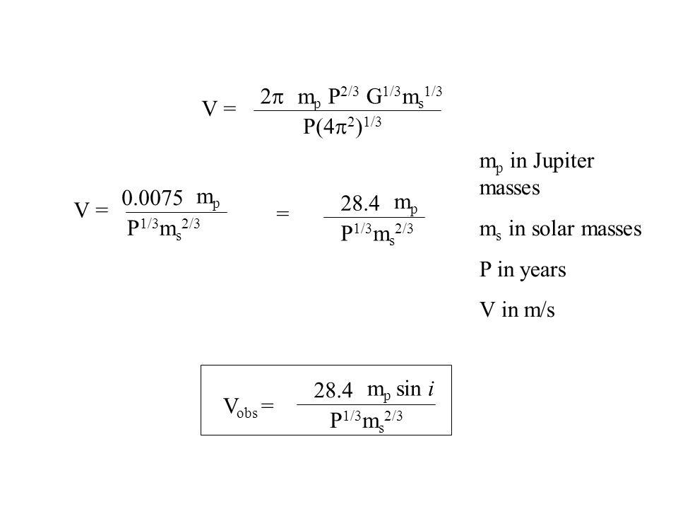 V = 2p. P(4p2)1/3. mp P2/3 G1/3ms1/3. mp in Jupiter masses. ms in solar masses. P in years. V in m/s.