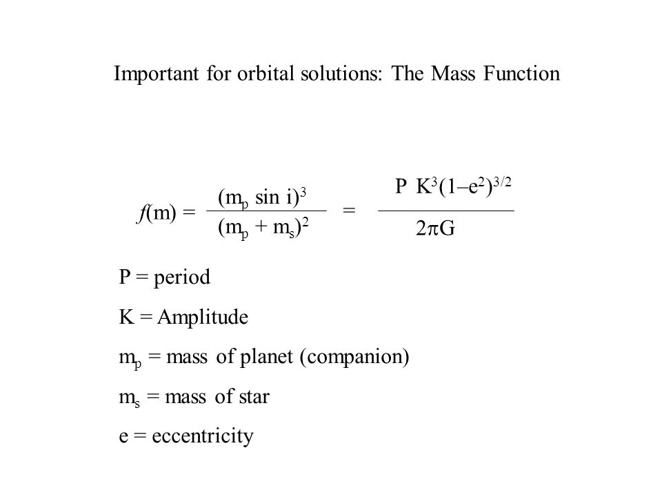 Important for orbital solutions: The Mass Function
