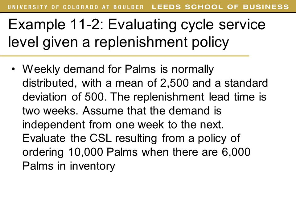 SYST 4050 Slides Example 11-2: Evaluating cycle service level given a replenishment policy.