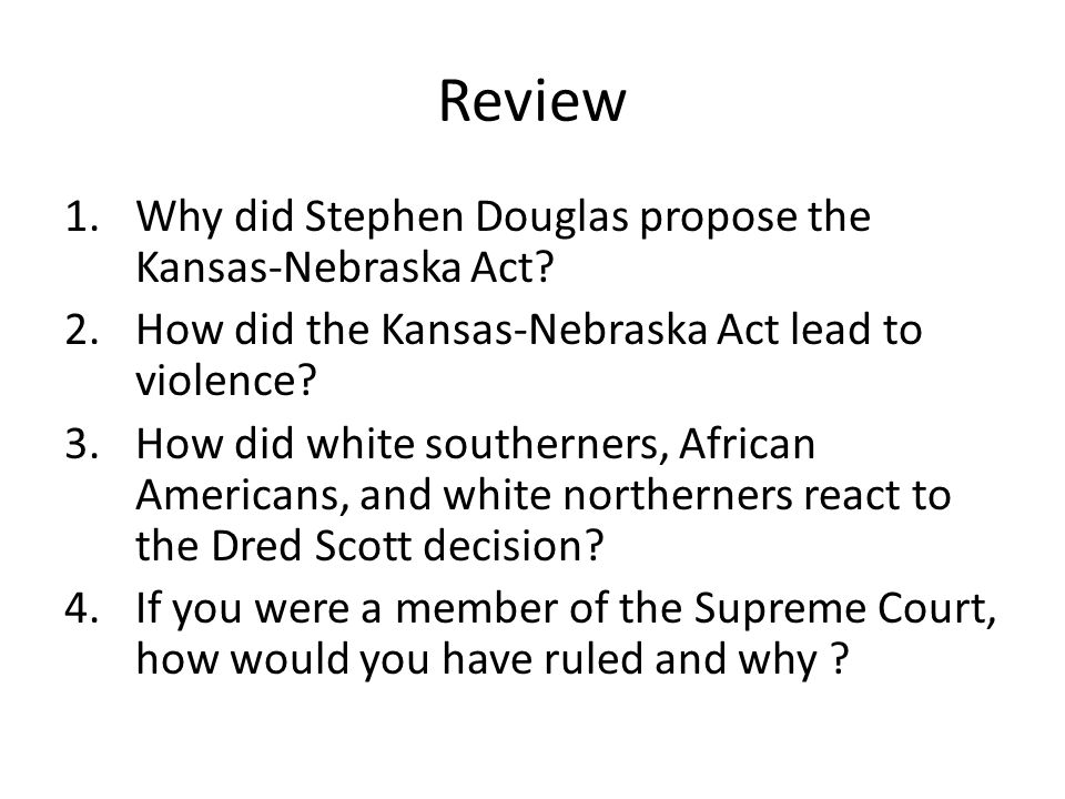 Review Why did Stephen Douglas propose the Kansas-Nebraska Act
