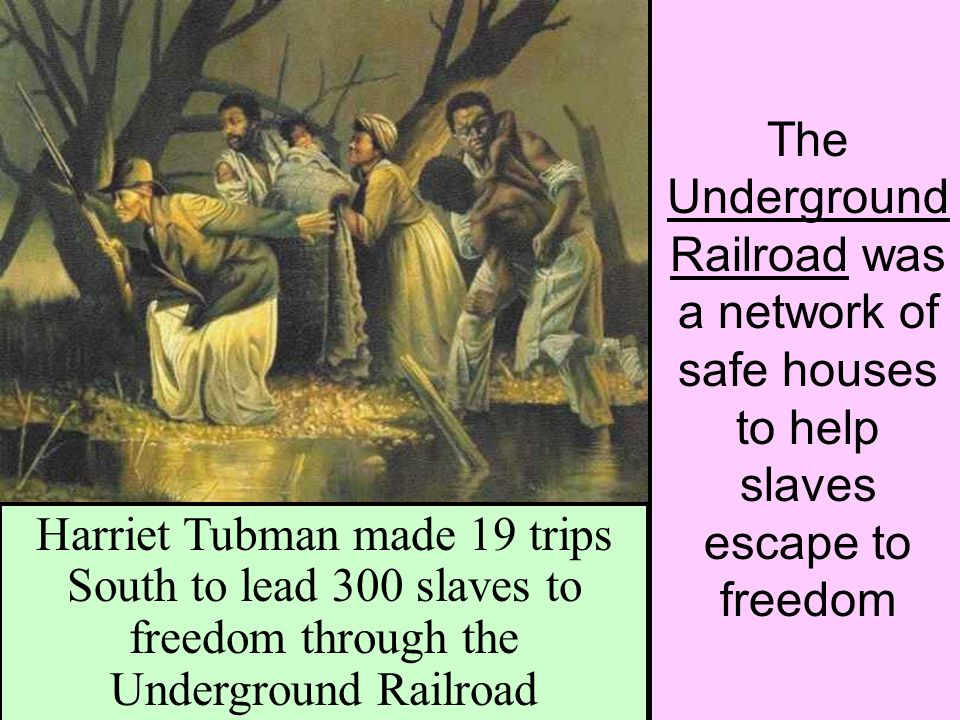 The Underground Railroad was a network of safe houses to help slaves escape to freedom