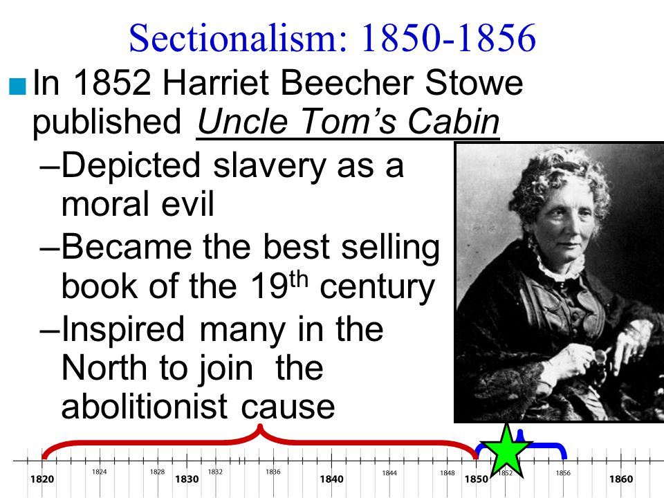 Sectionalism: 1850-1856 In 1852 Harriet Beecher Stowe published Uncle Tom's Cabin. Depicted slavery as a moral evil.