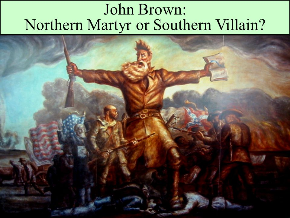 John Brown: Northern Martyr or Southern Villain