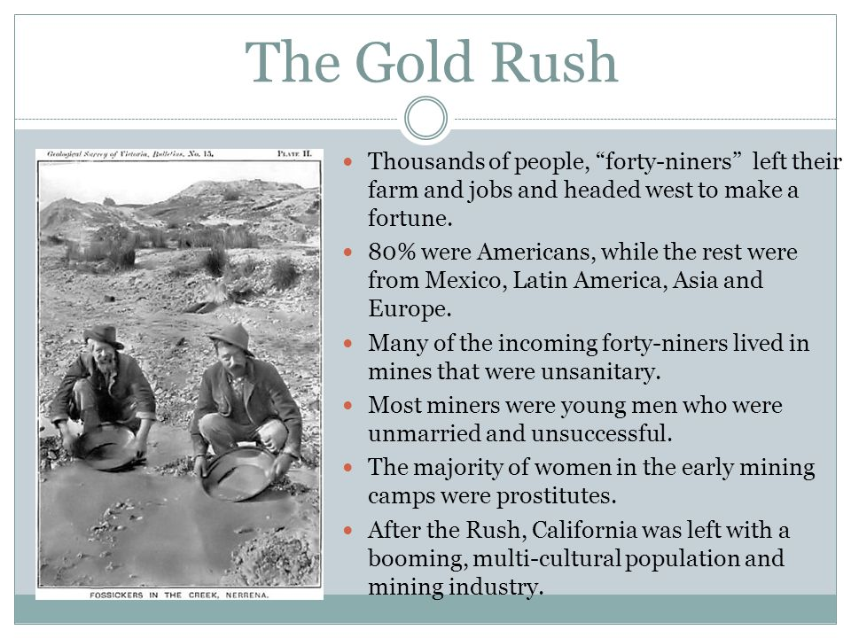 The Gold Rush Thousands of people, forty-niners left their farm and jobs and headed west to make a fortune.