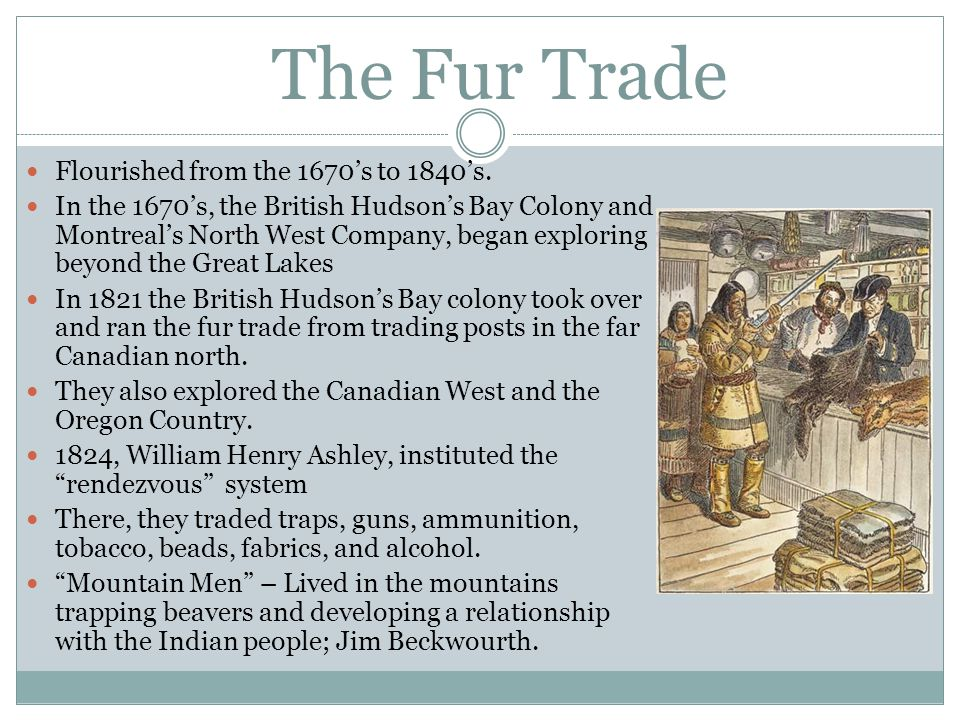The Fur Trade Flourished from the 1670's to 1840's.