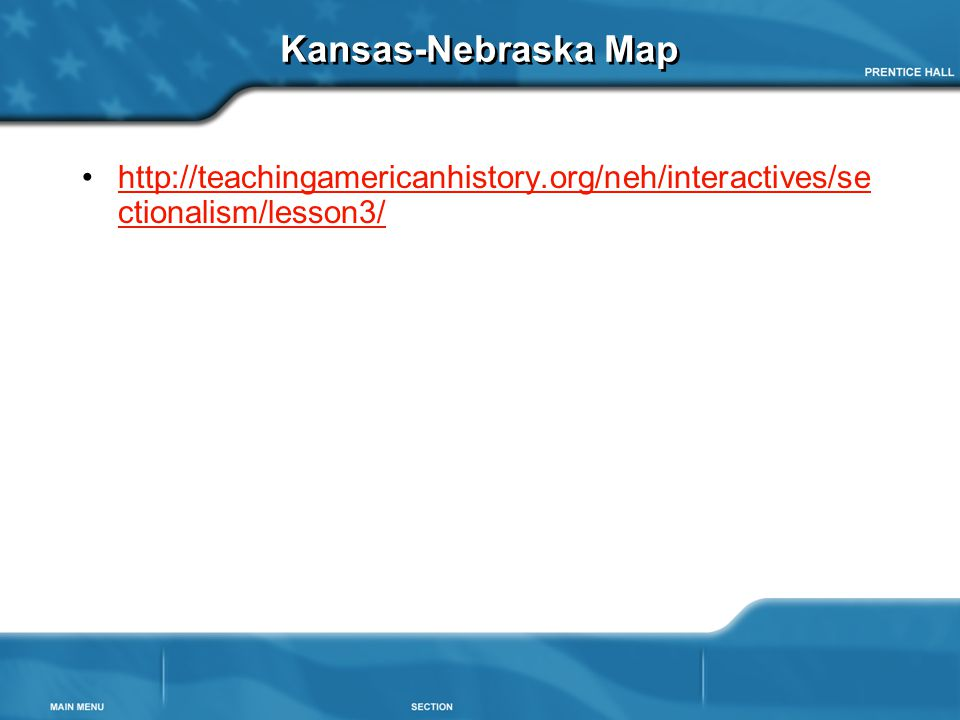 Kansas-Nebraska Map http://teachingamericanhistory.org/neh/interactives/sectionalism/lesson3/