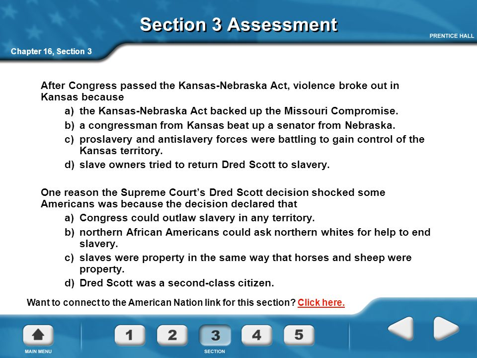 Section 3 Assessment Chapter 16, Section 3. After Congress passed the Kansas-Nebraska Act, violence broke out in Kansas because.