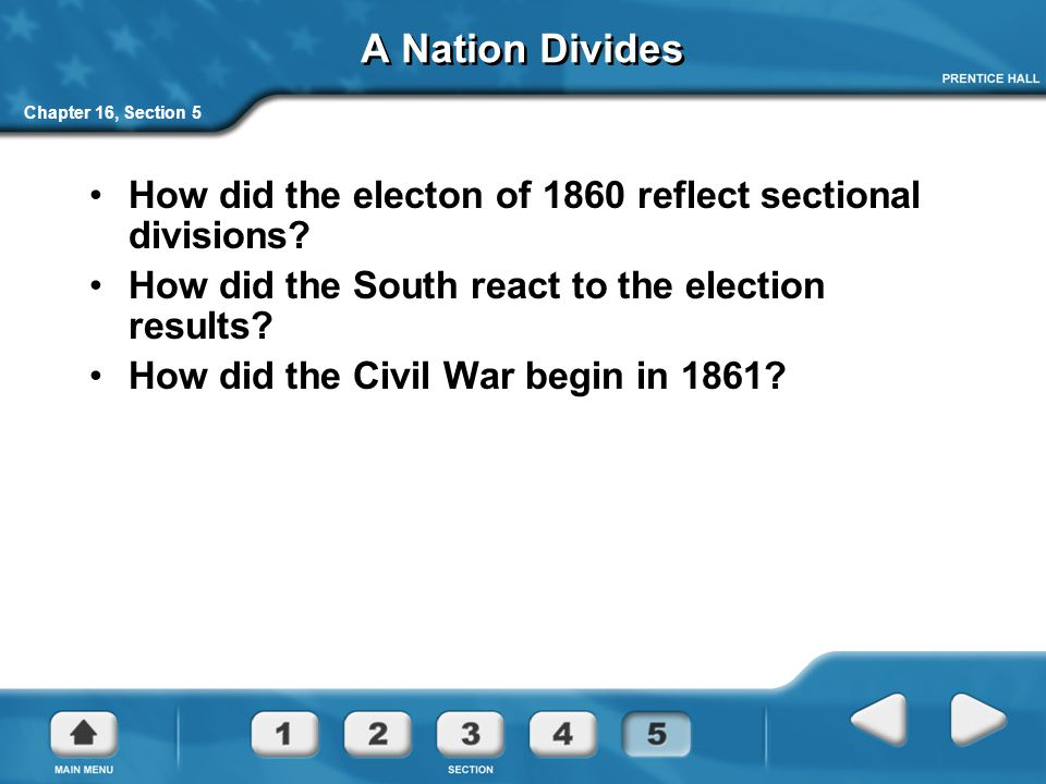 A Nation Divides Chapter 16, Section 5. How did the electon of 1860 reflect sectional divisions How did the South react to the election results
