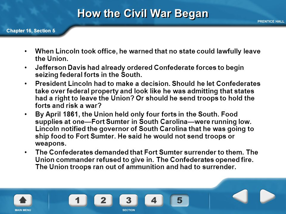 How the Civil War Began Chapter 16, Section 5. When Lincoln took office, he warned that no state could lawfully leave the Union.