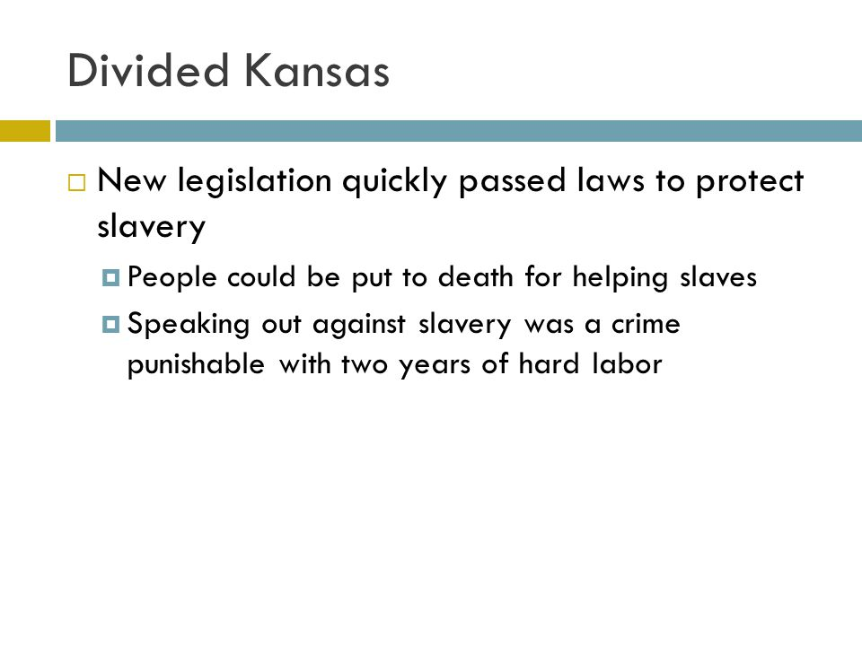 Divided Kansas New legislation quickly passed laws to protect slavery