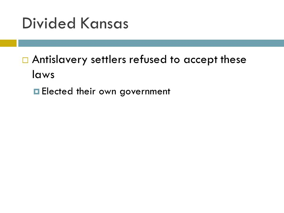 Divided Kansas Antislavery settlers refused to accept these laws