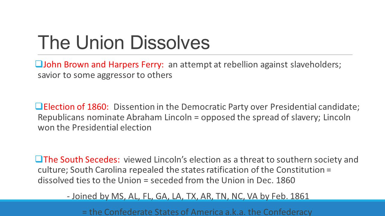 The Union Dissolves John Brown and Harpers Ferry: an attempt at rebellion against slaveholders; savior to some aggressor to others.