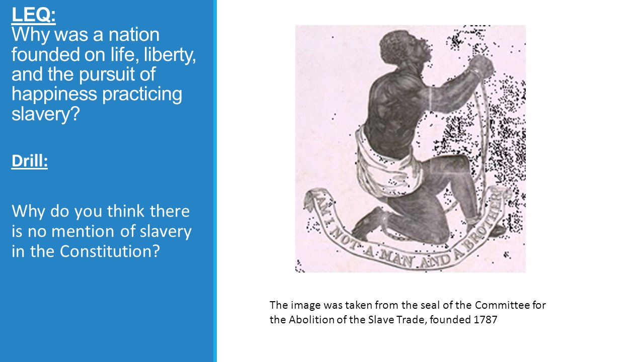 LEQ: Why was a nation founded on life, liberty, and the pursuit of happiness practicing slavery