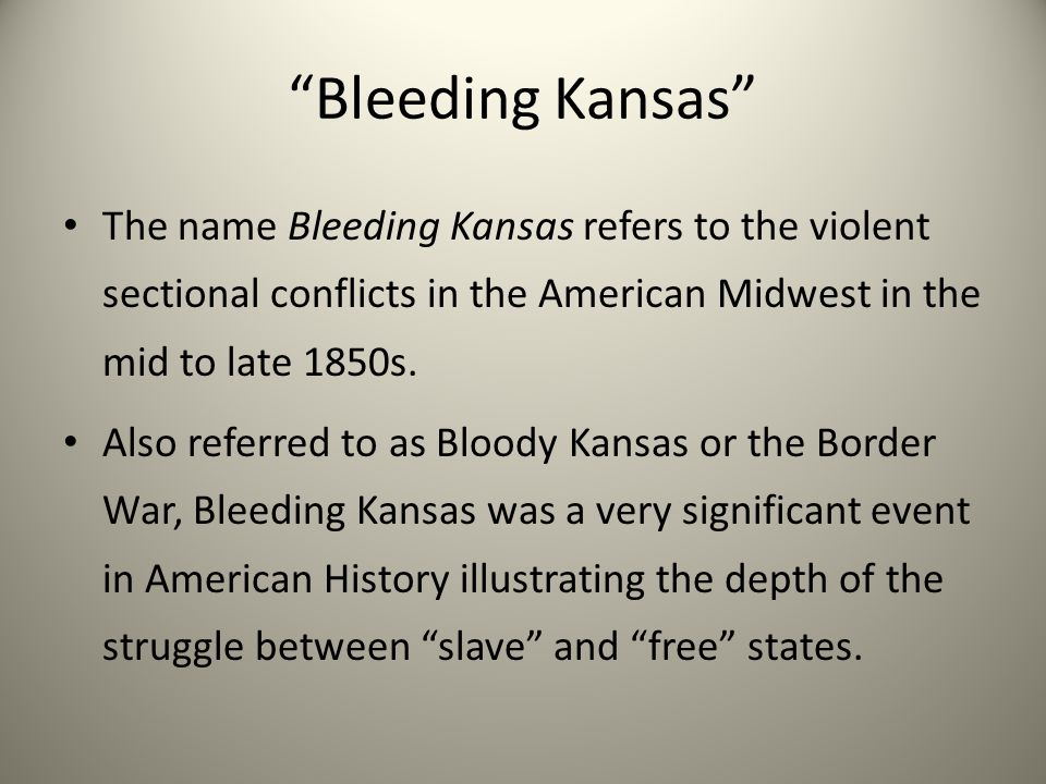Bleeding Kansas The name Bleeding Kansas refers to the violent sectional conflicts in the American Midwest in the mid to late 1850s.