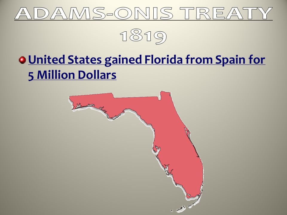 ADAMS-ONIS TREATY 1819 United States gained Florida from Spain for 5 Million Dollars