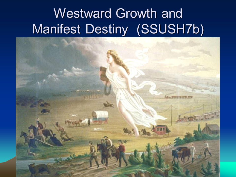 Westward Growth and Manifest Destiny (SSUSH7b)