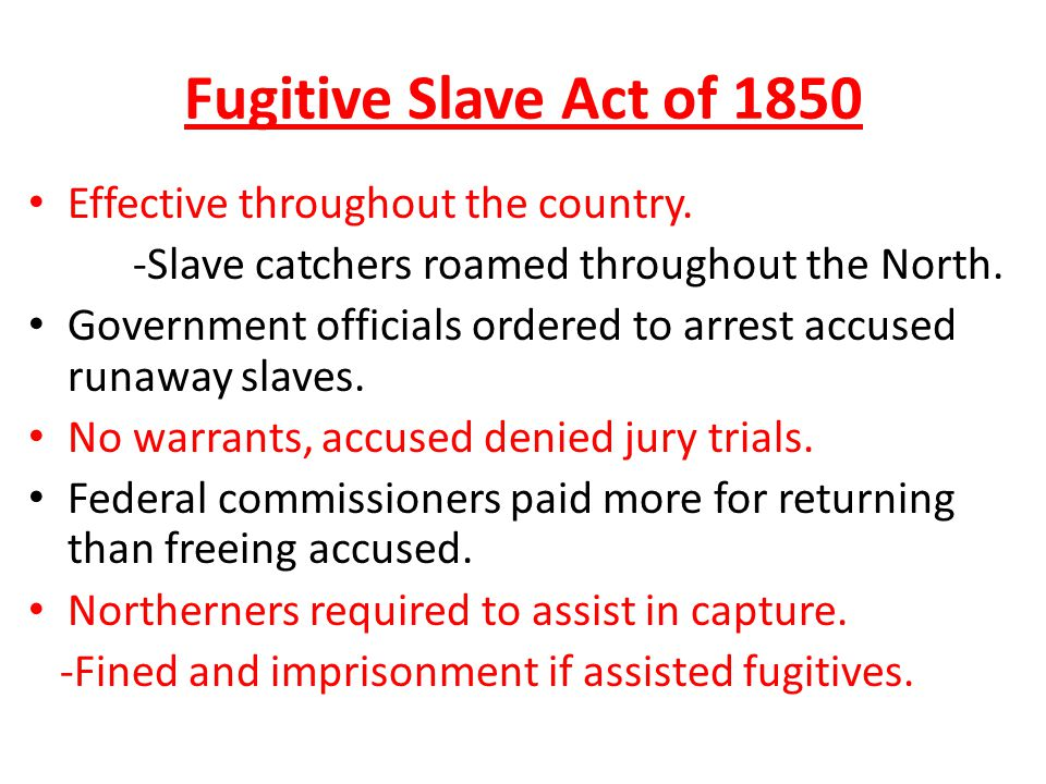 Fugitive Slave Act of 1850 Effective throughout the country.