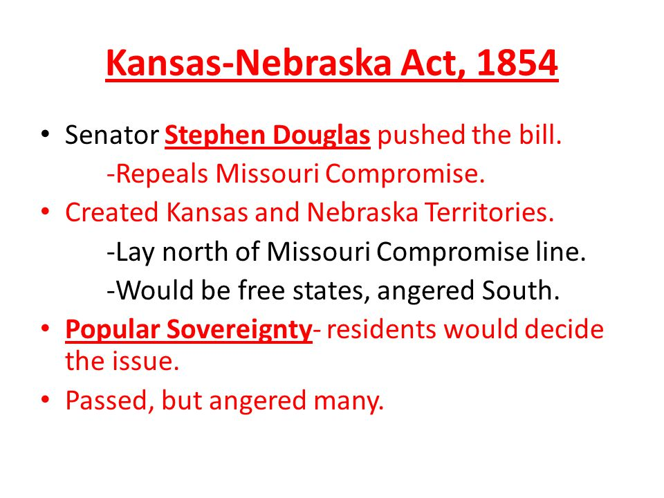 Kansas-Nebraska Act, 1854 Senator Stephen Douglas pushed the bill.
