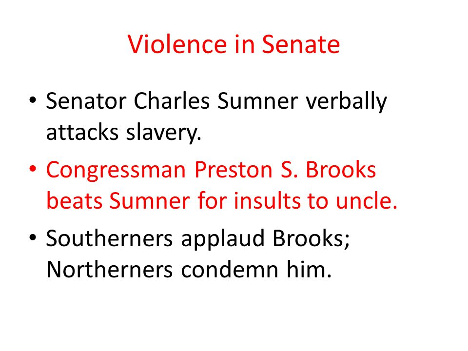Violence in Senate Senator Charles Sumner verbally attacks slavery.
