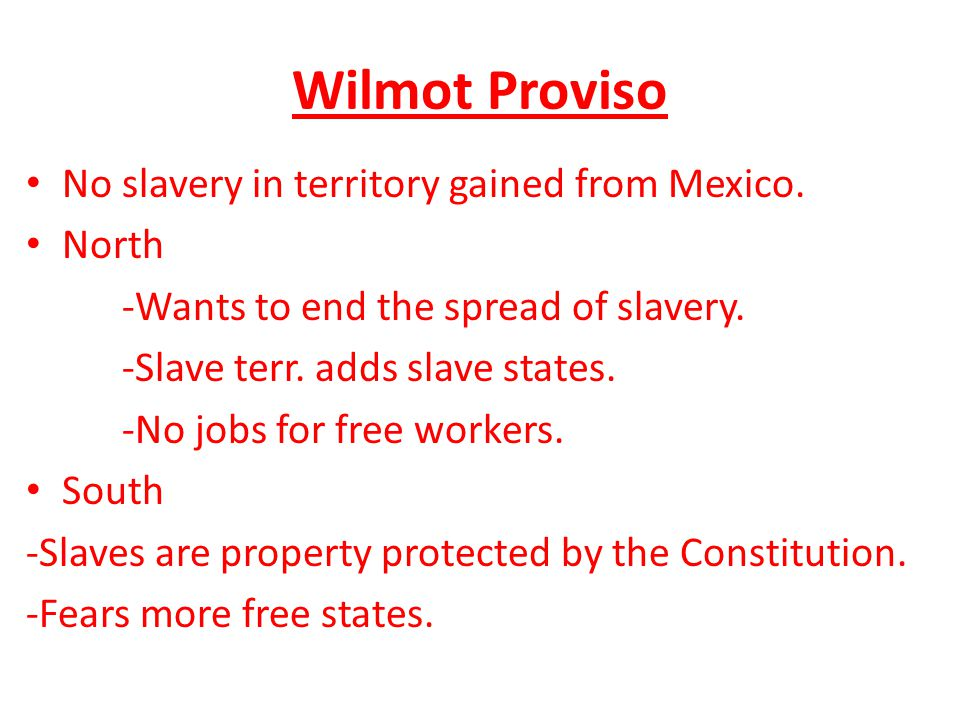 Wilmot Proviso No slavery in territory gained from Mexico. North