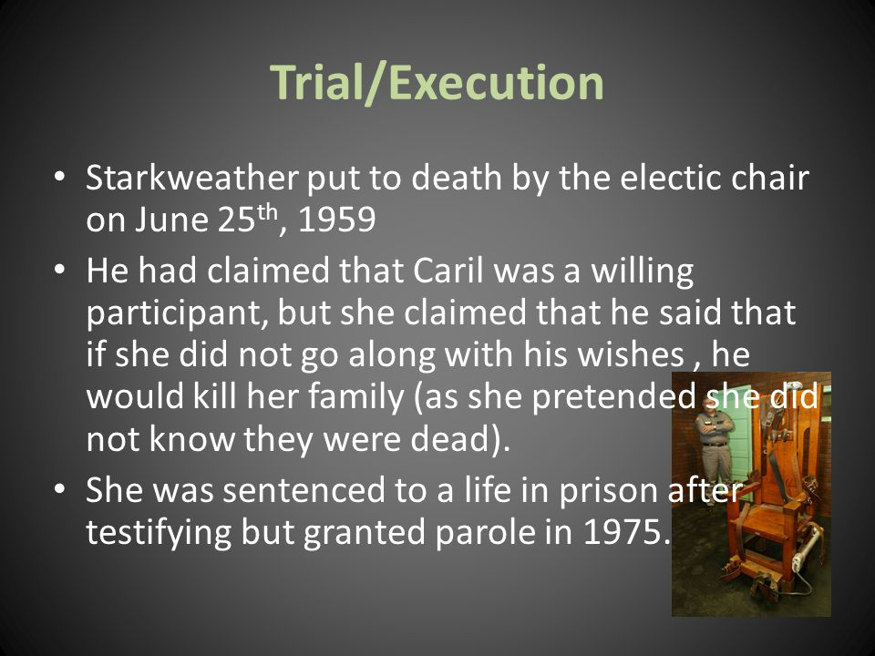 Trial/Execution Starkweather put to death by the electic chair on June 25th, 1959.