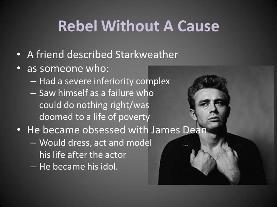 Rebel Without A Cause A friend described Starkweather as someone who: