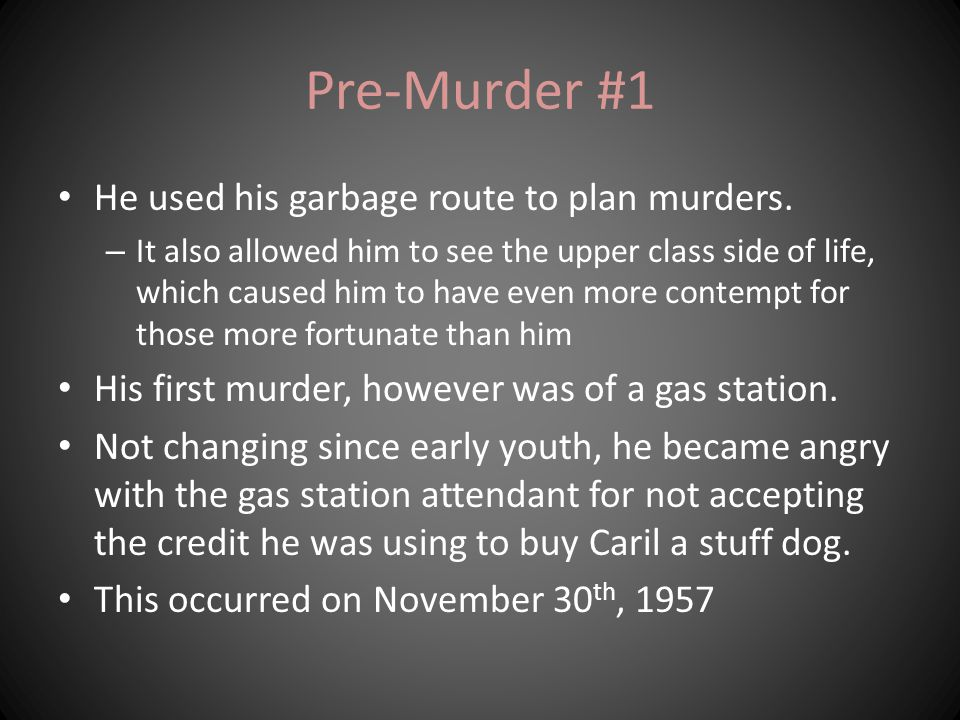 Pre-Murder #1 He used his garbage route to plan murders.