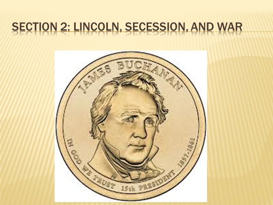 Section 2: Lincoln, Secession, and war