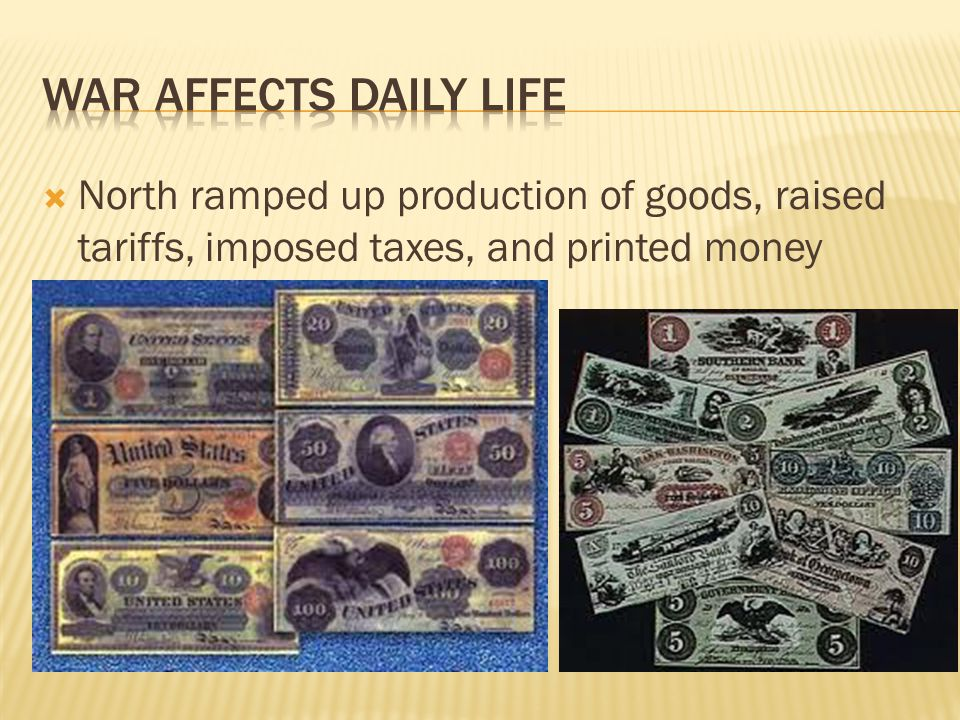 War affects daily life North ramped up production of goods, raised tariffs, imposed taxes, and printed money.