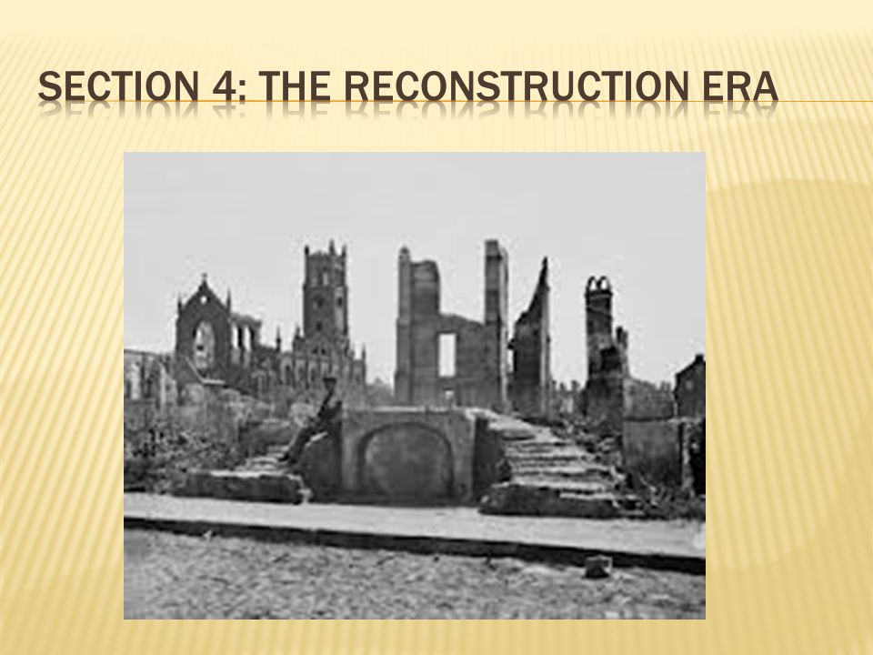 Section 4: The Reconstruction Era