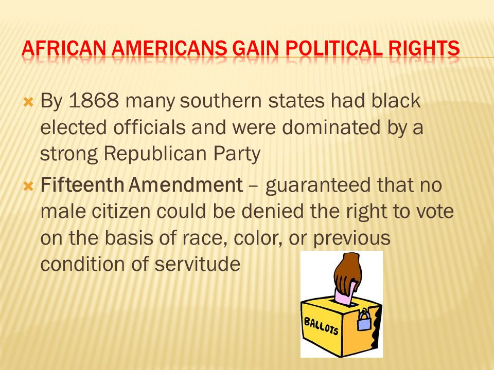 African Americans Gain political rights