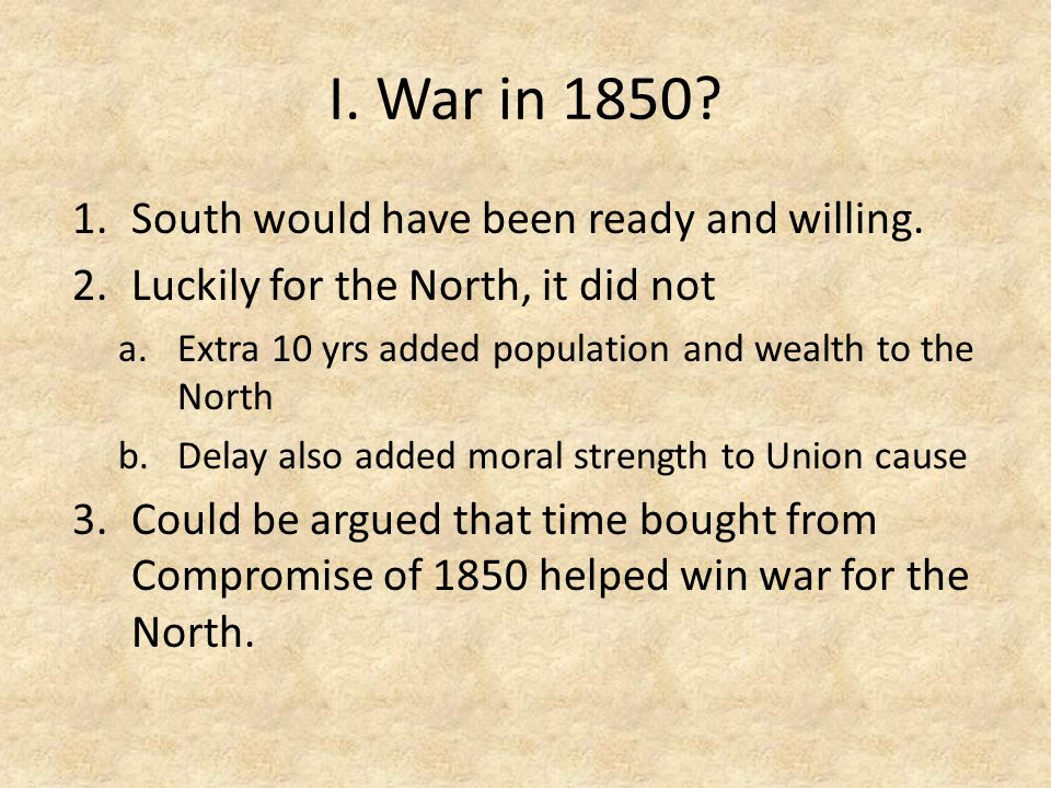 I. War in 1850 South would have been ready and willing.