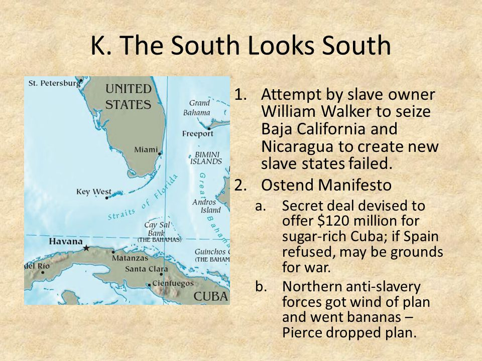 K. The South Looks South Attempt by slave owner William Walker to seize Baja California and Nicaragua to create new slave states failed.