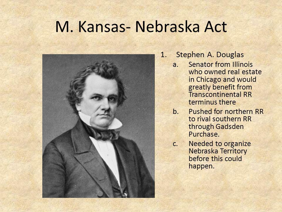 M. Kansas- Nebraska Act Stephen A. Douglas