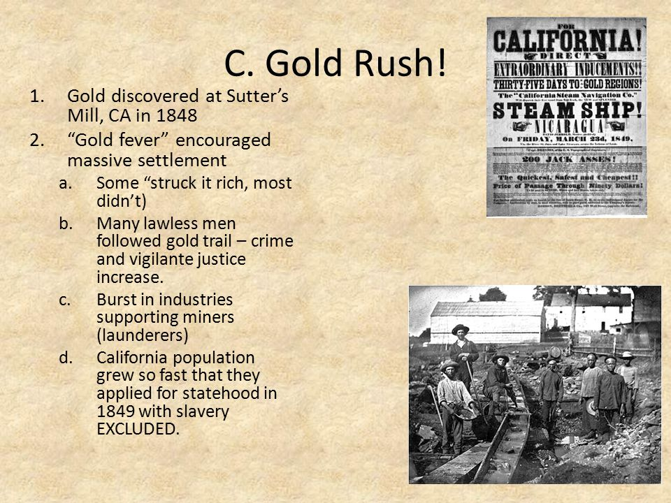 C. Gold Rush! Gold discovered at Sutter's Mill, CA in 1848