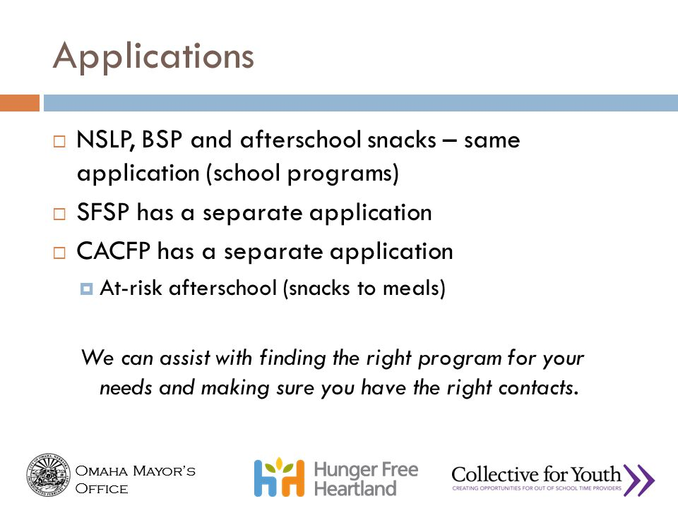 Applications NSLP, BSP and afterschool snacks – same application (school programs) SFSP has a separate application.