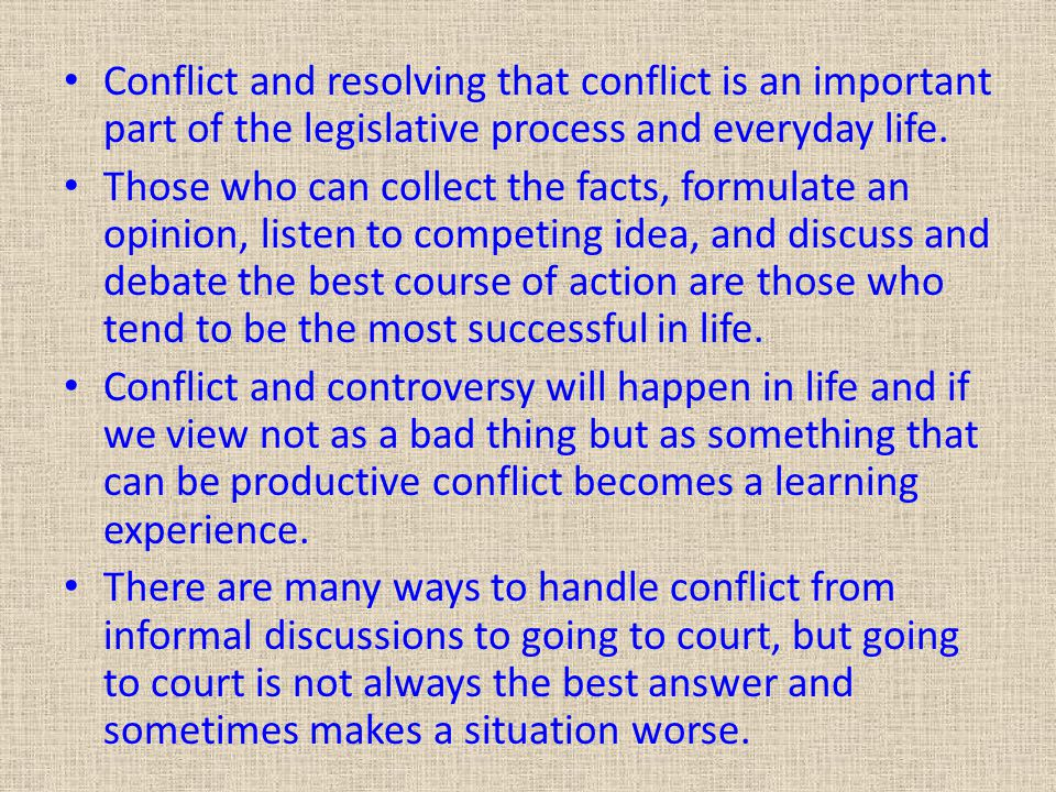 Conflict and resolving that conflict is an important part of the legislative process and everyday life.