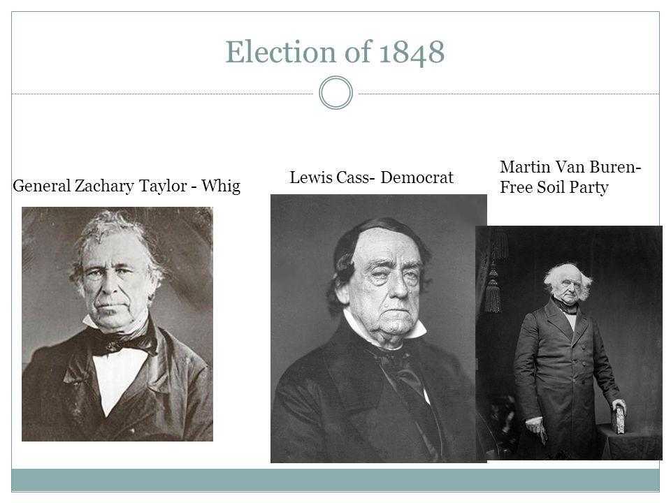 Election of 1848 Martin Van Buren- Free Soil Party