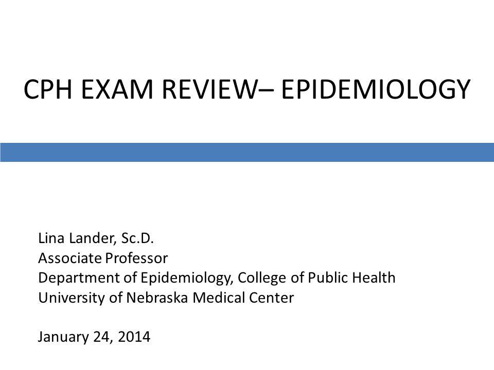 CPH EXAM REVIEW– EPIDEMIOLOGY