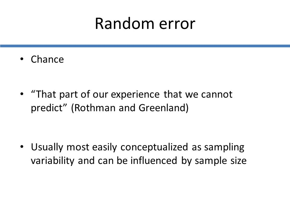 Random error Chance. That part of our experience that we cannot predict (Rothman and Greenland)